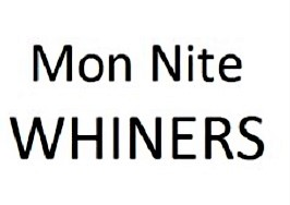 Mon Nite WHINERS